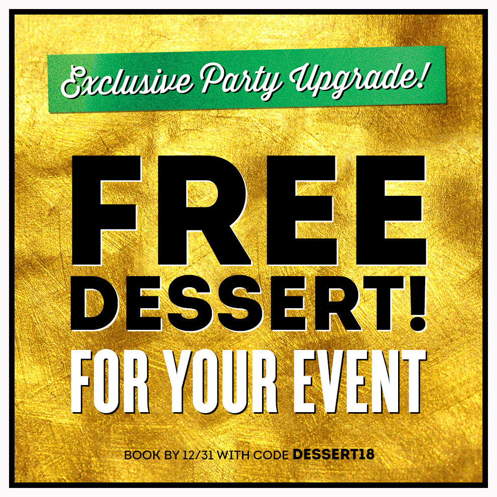 'Exclusive Party Upgrade. Free dessert for your event. Book by 12/31 with code Dessert18' written out on gold foil