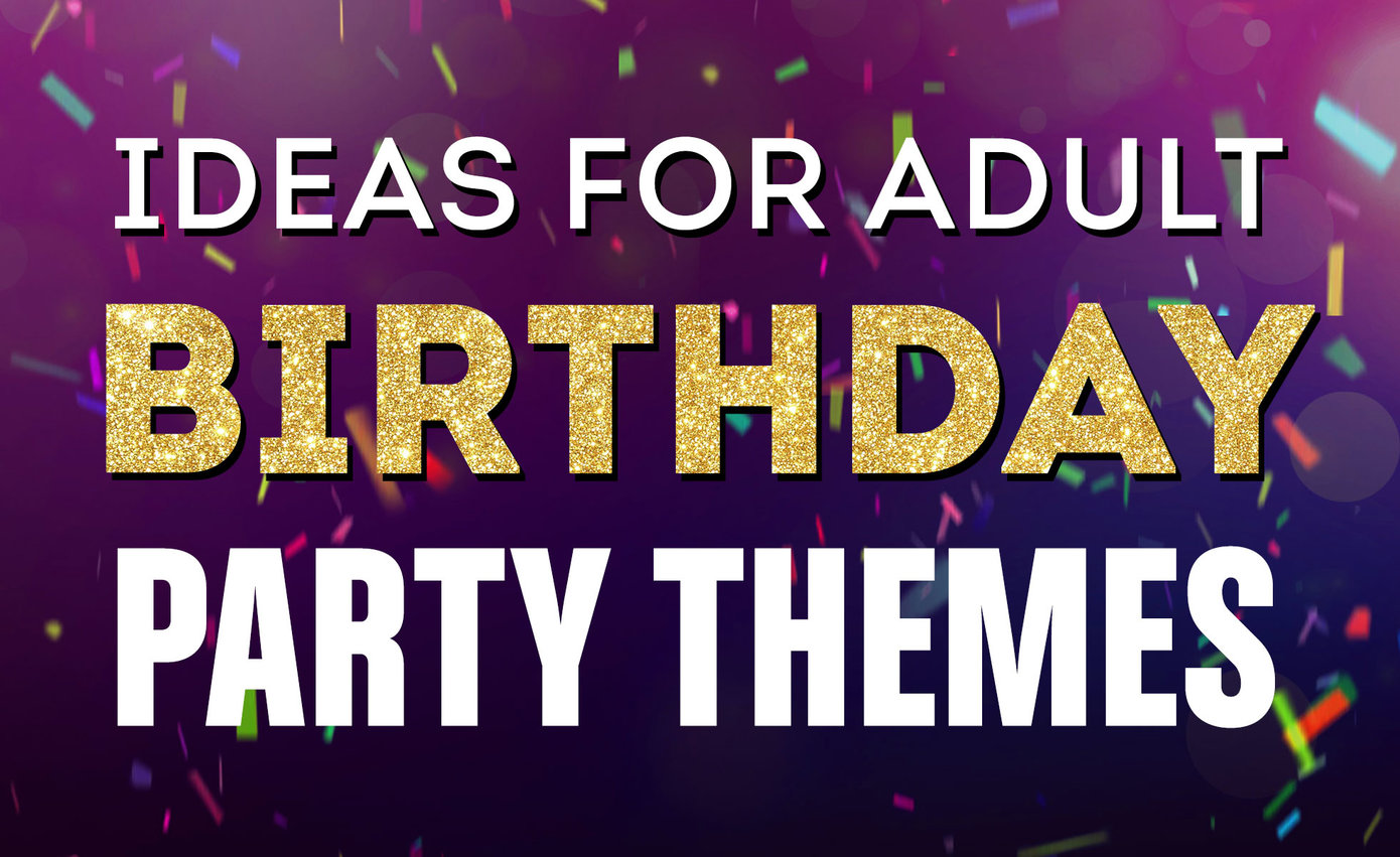 Ideas for Adult Birthday Party Themes